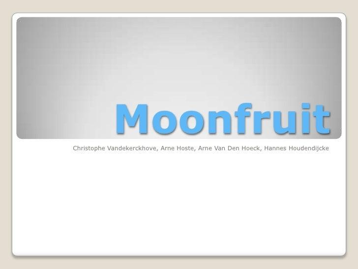 Moonfruit<br />ChristopheVandekerckhove, Arne Hoste, Arne Van Den Hoeck, Hannes Houdendijcke<br />