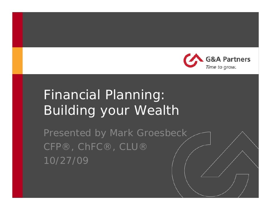 Financial Planning: Building your Wealth Presented by Mark Groesbeck CFP®, ChFC®, CLU® 10/27/09