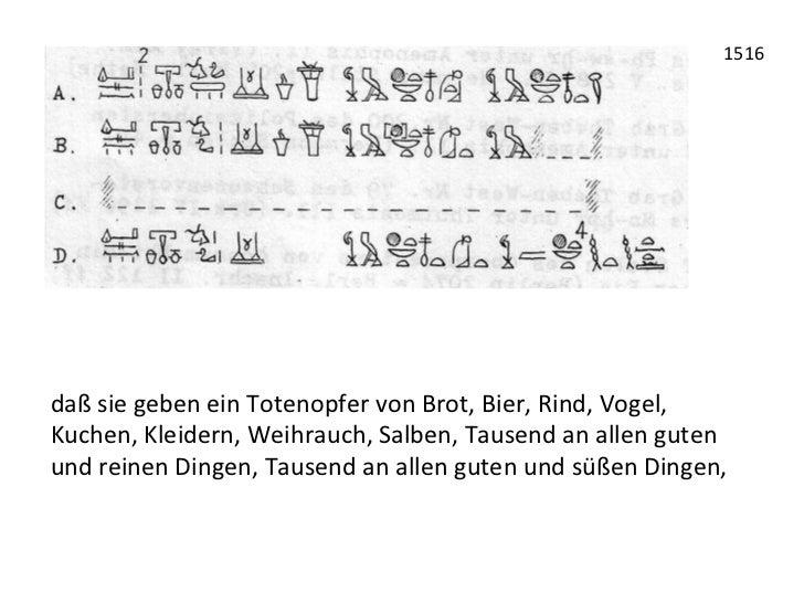 1516 daß sie geben ein Totenopfer von Brot, Bier, Rind, Vogel, Kuchen, Kleidern, Weihrauch, Sa...