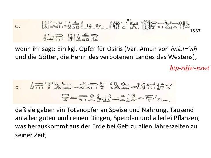1537 wenn ihr sagt: Ein kgl. Opfer für Osiris (Var. Amun vor Hnk.t-anx  und die Gö_er, die...