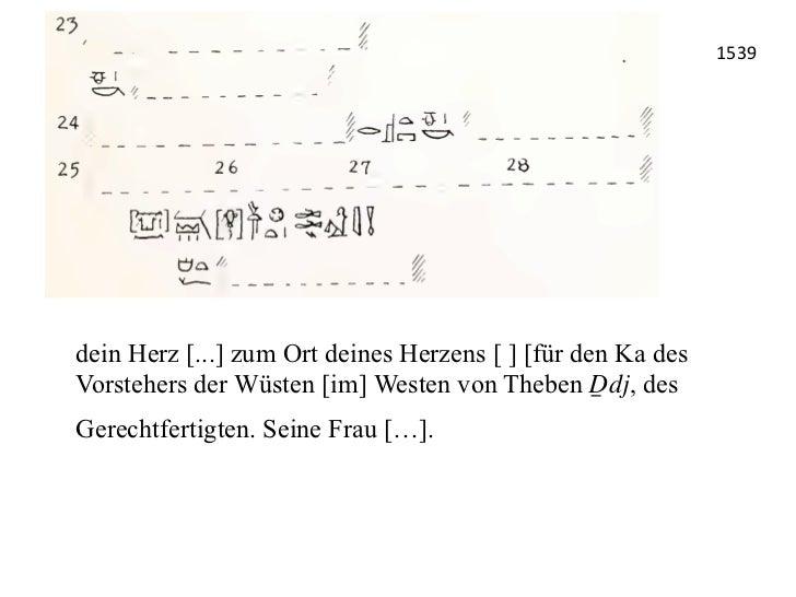 1539 dein Herz [...] zum Ort deines Herzens [ ] [für den Ka desVorstehers der Wüsten [im] Westen von Theben Δ∆dj, desGer...