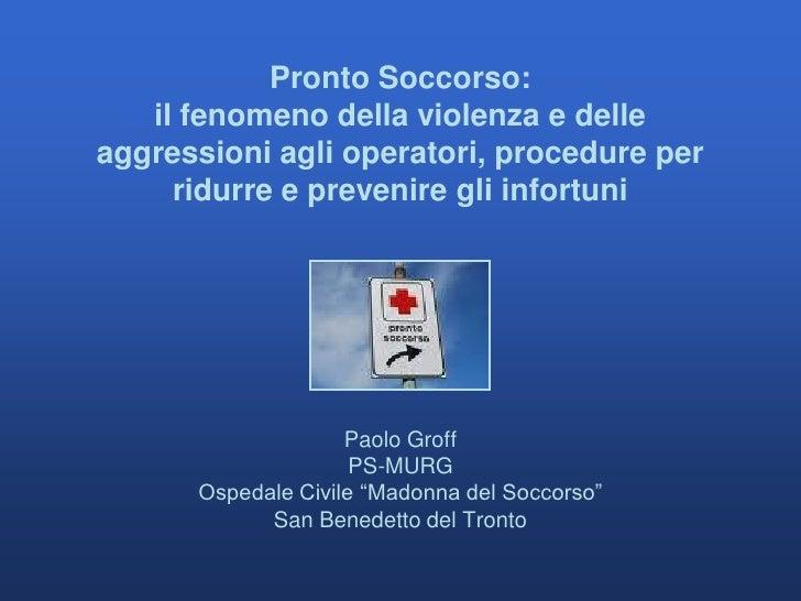 Pronto Soccorso:    il fenomeno della violenza e delle aggressioni agli operatori, procedure per      ridurre e prevenire ...