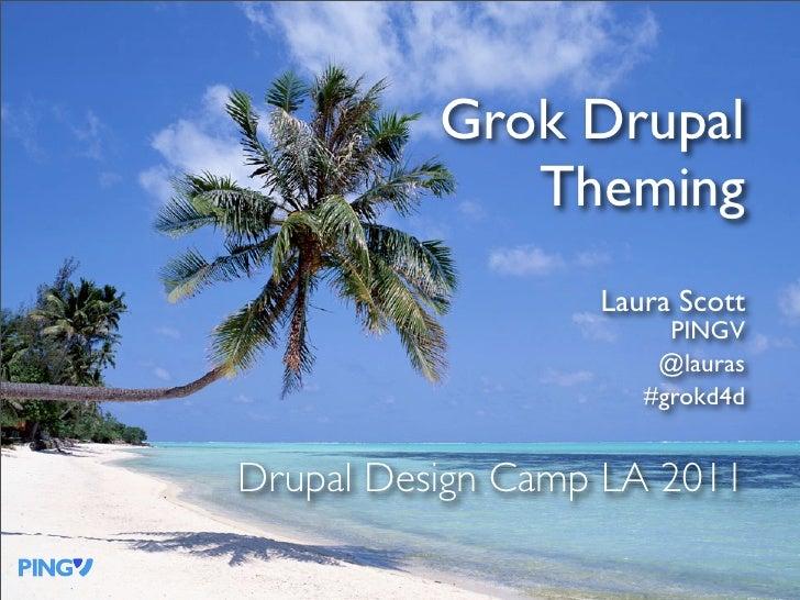 Grok Drupal             Theming                  Laura Scott                       PINGV                      @lauras     ...
