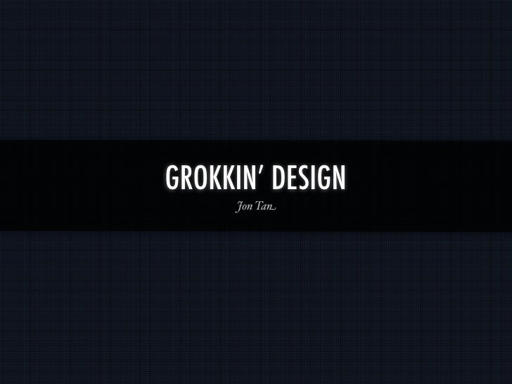 GROKKIN' DESIGN      Jon Tan