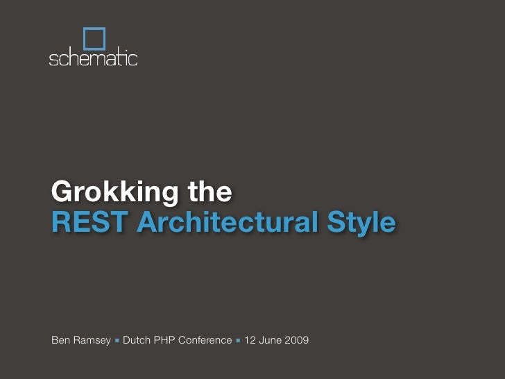 Grokking the REST Architectural Style   Ben Ramsey ■ Dutch PHP Conference ■ 12 June 2009
