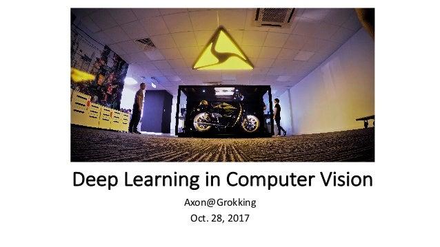 DeepLearninginComputerVision Axon@Grokking Oct.28,2017