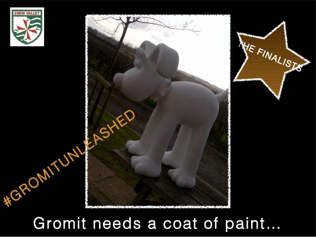 #GROMITUNLEASHEDTHE FINALISTSGromit needs a coat of paint…