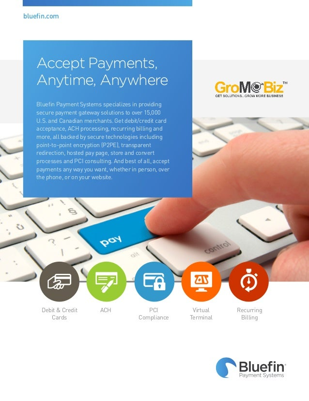 bluefin.com    Accept Payments,    Anytime, Anywhere    Bluefin Payment Systems specializes in providing    secure payment...