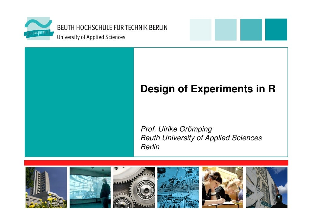 Design of Experiments in RProf. Ulrike GrömpingBeuth University of Applied SciencesBerlin