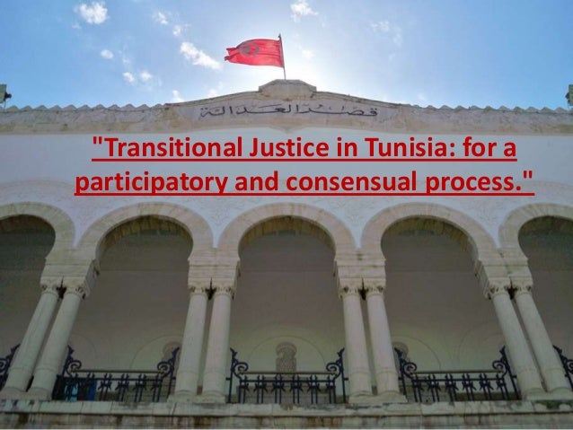"""Transitional Justice in Tunisia: for aparticipatory and consensual process."""