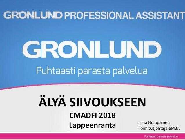 ÄLYÄ SIIVOUKSEEN CMADFI 2018 Lappeenranta Tiina Holopainen Toimitusjohtaja eMBA