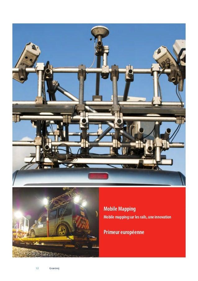 Mobile Mapping Mobile mapping sur les rails, une innovation  Primeur européenne  12  Grontmij