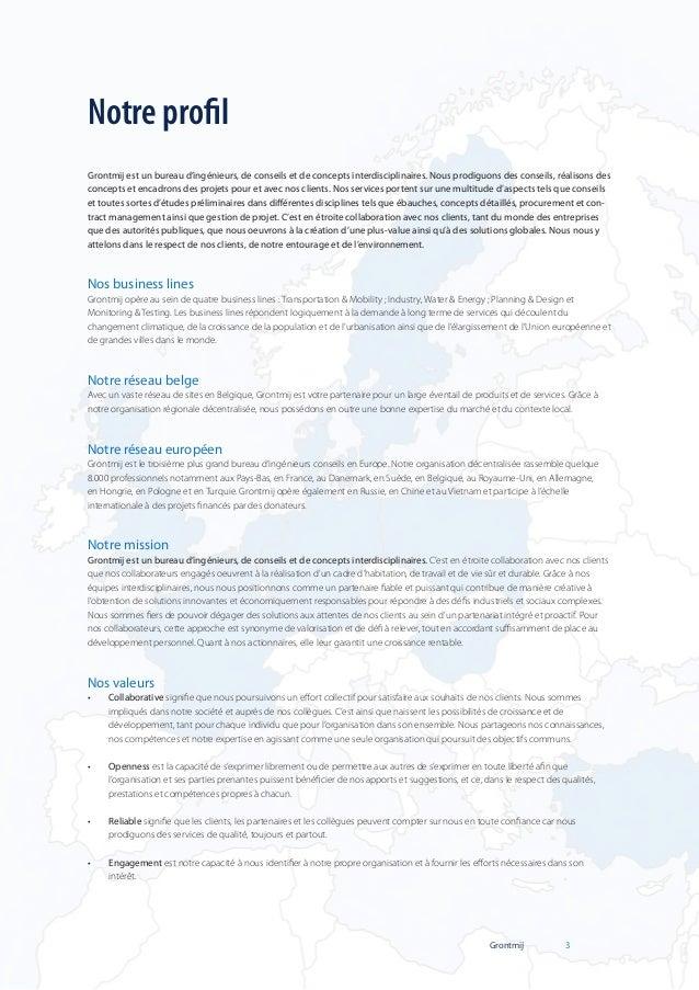 Notre profil Grontmij est un bureau d'ingénieurs, de conseils et de concepts interdisciplinaires. Nous prodiguons des cons...