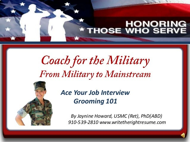 Ace Your Job Interview    Grooming 101   By Jaynine Howard, USMC (Ret), PhD(ABD)  910-539-2810 www.writetherightresume.com