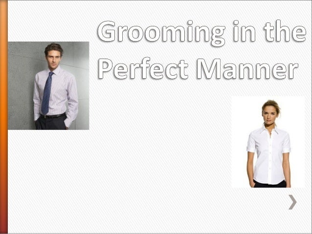 » Grooming means dressing well, to be presentable to others. You may want to give a little more attention to how you dress...