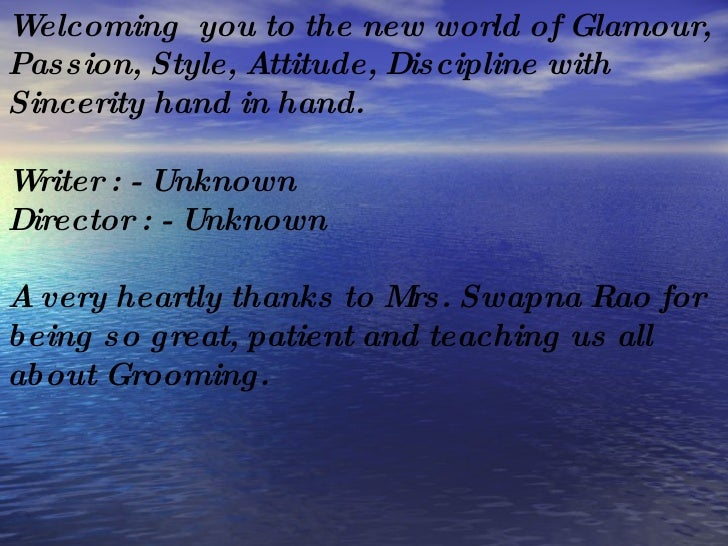 W elcoming you to the new world of Glamour, Passion, Style, Attitude, Discipline with Sincerity hand in hand.  W riter : -...