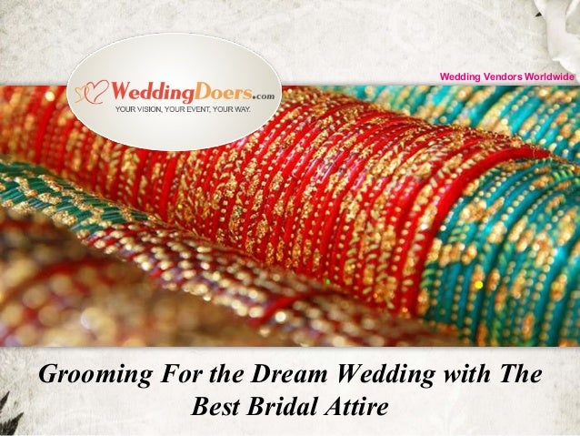 Grooming For the Dream Wedding with The Best Bridal Attire Wedding Vendors Worldwide