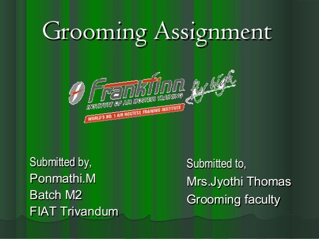 Grooming AssignmentSubmitted by,    Submitted to,Ponmathi.M       Mrs.Jyothi ThomasBatch M2         Grooming facultyFIAT T...