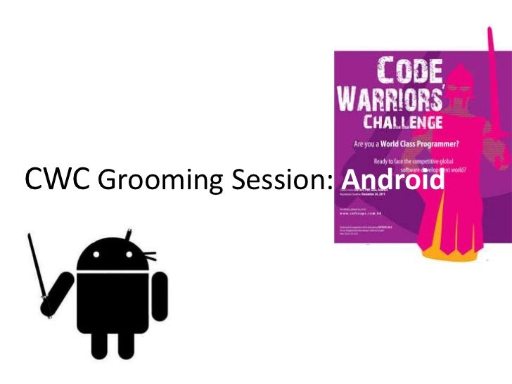CWC Grooming Session: Android