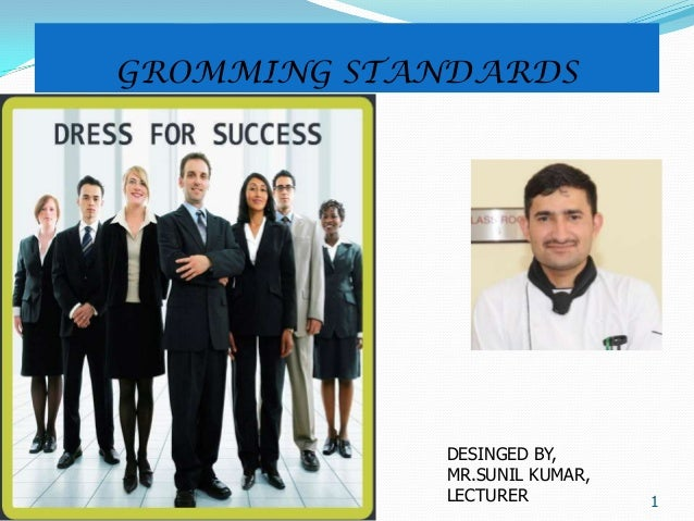 GROMMING STANDARDS 1 DESINGED BY, MR.SUNIL KUMAR, LECTURER