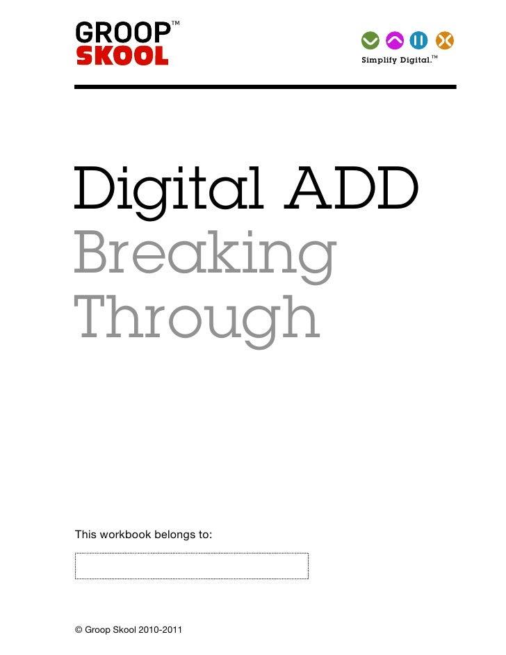 TM Simplify   Digital.     Digital ADD Breaking Through   This workbook belongs to:     © Groop Skool 2010-2011