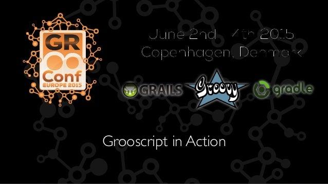 June 2nd - 4th 2015 Copenhagen, Denmark Grooscript in Action