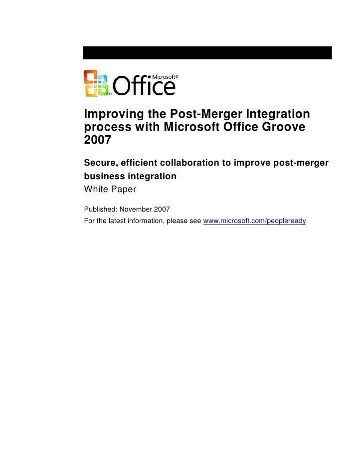 Improving the Post-Merger Integration process with Microsoft Office Groove 2007 Secure, efficient collaboration to improve...