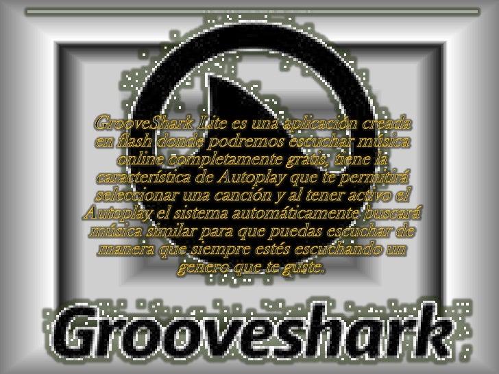 GrooveShark Lite es una aplicación creada en flash donde podremos escuchar música online completamente gratis, tiene la ca...