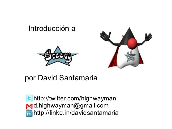 Introducción a http://twitter.com/highwayman [email_address] http://linkd.in/davidsantamaria por David Santamaria