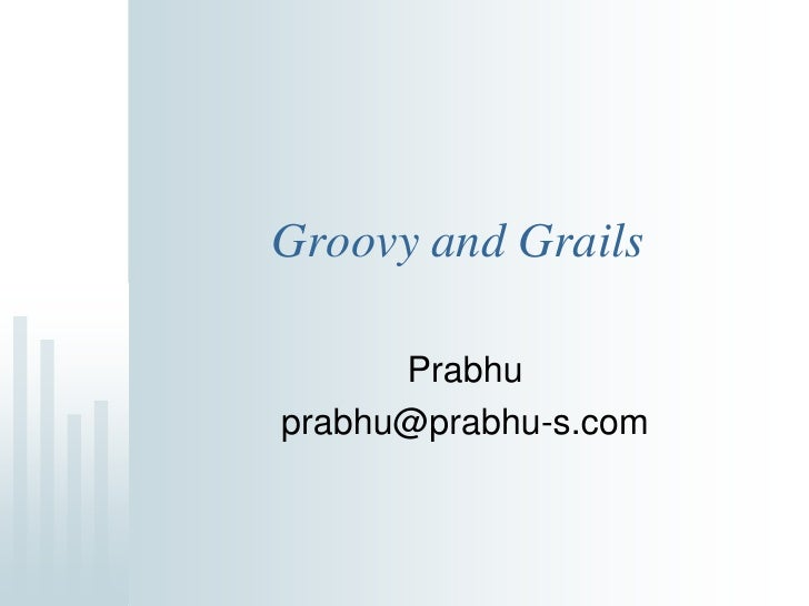 Groovy and Grails        Prabhu prabhu@prabhu-s.com