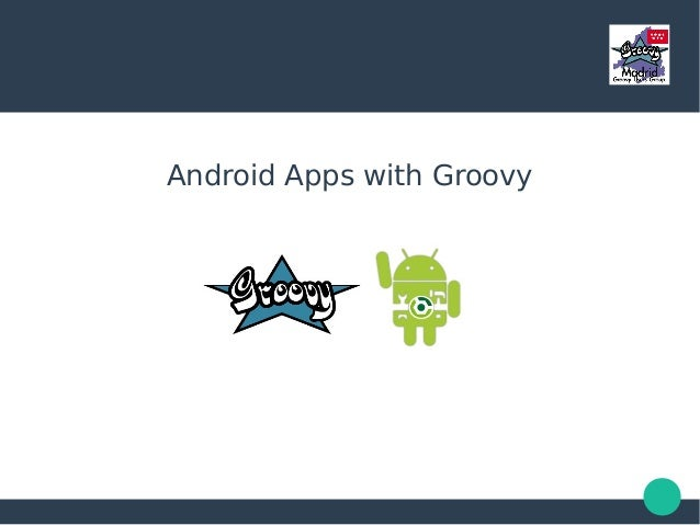 Android Apps with Groovy