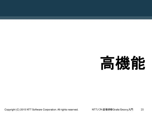 NTTソフト道場研修Grails/Groovy入門Copyright (C) 2015 NTT Software Corporation. All rights reserved. 25 高機能