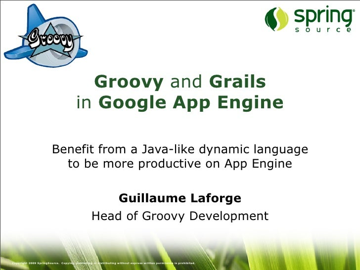 Groovy and Grails                                        in Google App Engine                          Benefit from a Java...