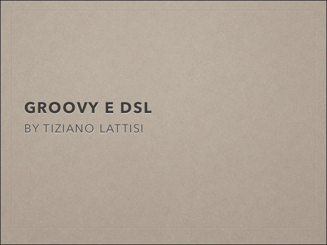 GROOVY E DSL BY TIZIANO LATTISI