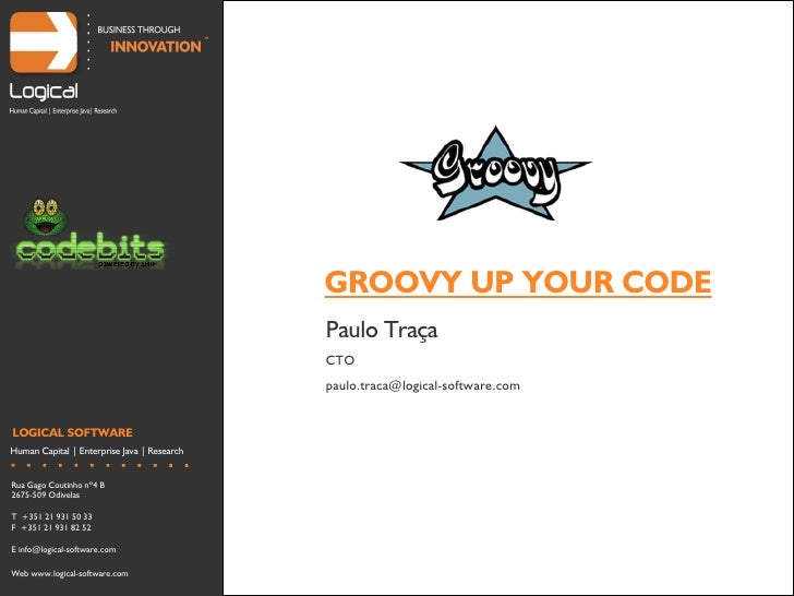 GROOVY UP YOUR CODE                                              Paulo Traça                                              ...