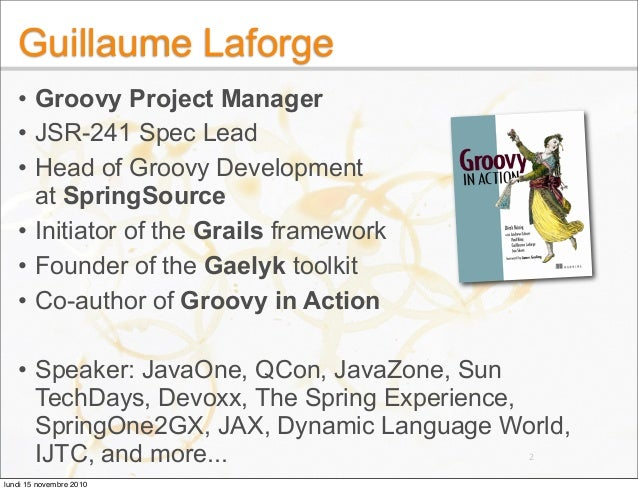 Groovy Update, Groovy Ecosystem, and Gaelyk -- Devoxx 2010 -- Guillaume Laforge Slide 2