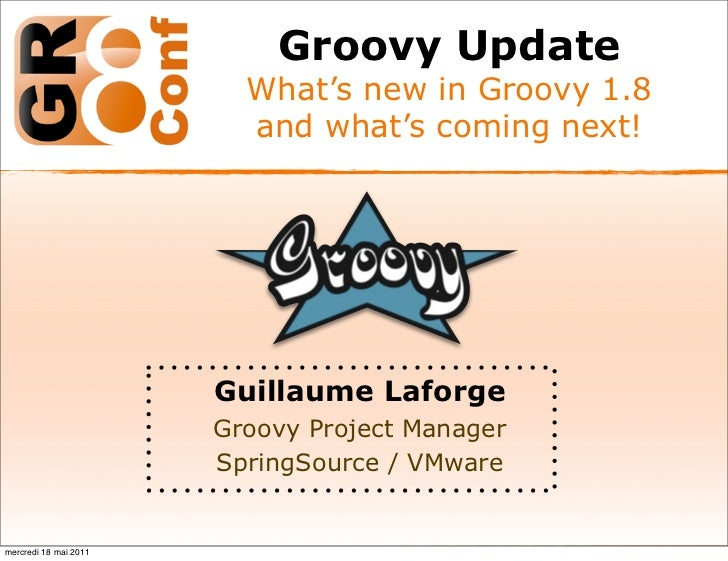 Groovy Update                         What's new in Groovy 1.8                         and what's coming next!            ...