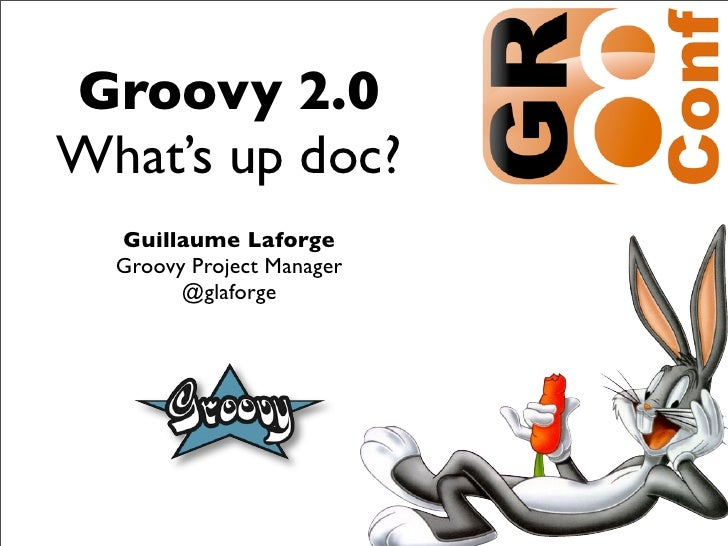 Groovy 2.0What's up doc?  Guillaume Laforge  Groovy Project Manager        @glaforge                           1