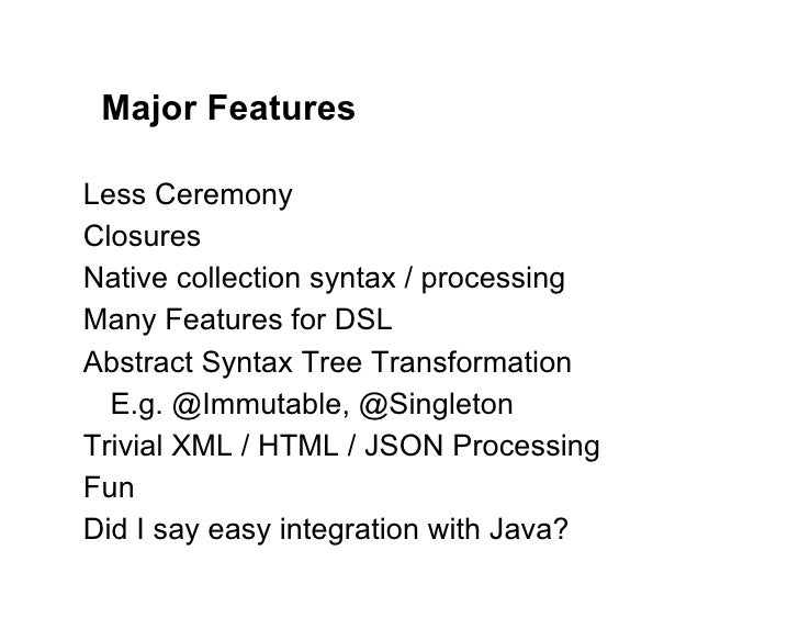 Major FeaturesLess CeremonyClosuresNative collection syntax / processingMany Features for DSLAbstract Syntax Tree Transfor...