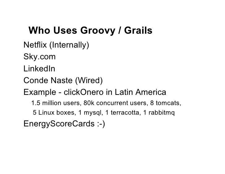 Who Uses Groovy / GrailsNetflix (Internally)Sky.comLinkedInConde Naste (Wired)Example - clickOnero in Latin America 1.5 mi...