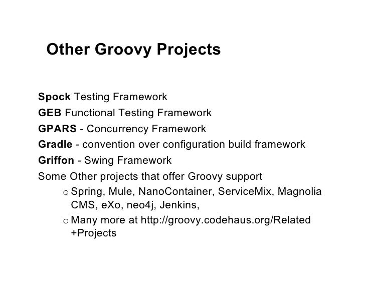 Other Groovy ProjectsSpock Testing FrameworkGEB Functional Testing FrameworkGPARS - Concurrency FrameworkGradle - conventi...