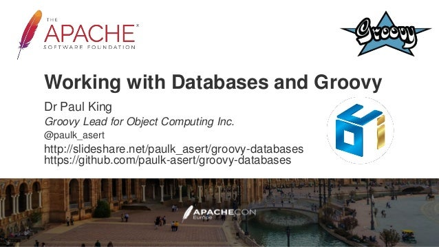 Working with Databases and Groovy Dr Paul King Groovy Lead for Object Computing Inc. @paulk_asert http://slideshare.net/pa...