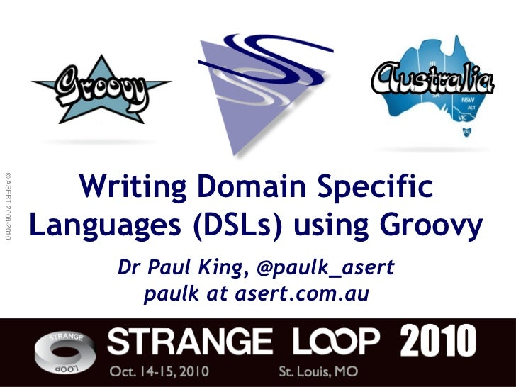 © ASERT 2006-2010                            Writing Domain Specific                     Languages (DSLs) using Groovy    ...