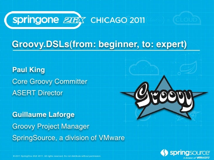 Groovy.DSLs(from: beginner, to: expert)Paul KingCore Groovy CommitterASERT DirectorGuillaume LaforgeGroovy Project Manager...