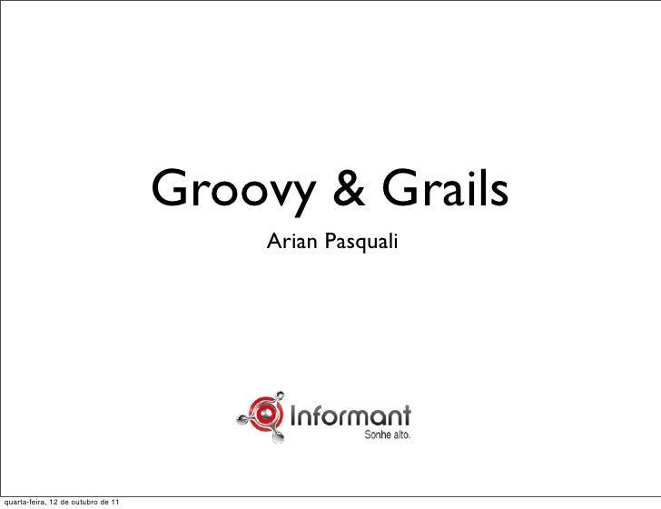 Groovy & Grails                                        Arian Pasqualiquarta-feira, 12 de outubro de 11
