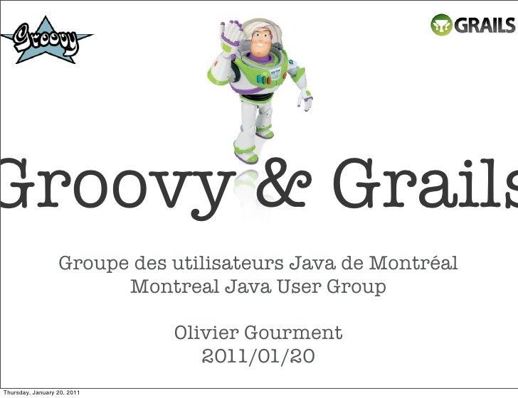 Groovy & Grails                  Groupe des utilisateurs Java de Montréal                        Montreal Java User Group ...