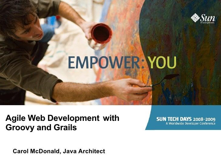 Agile Web Development withGroovy and Grails Carol McDonald, Java Architect