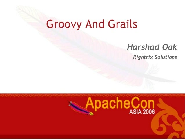 Groovy And GrailsHarshad OakRightrix Solutions