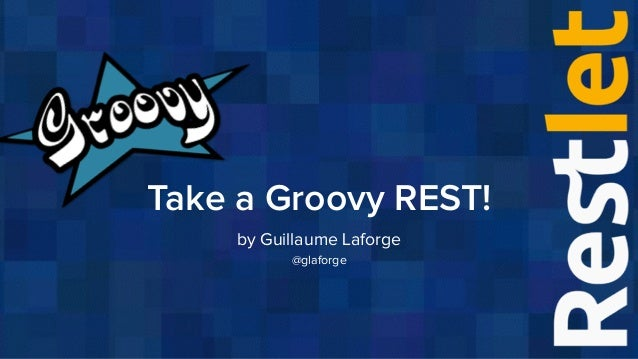 Take a Groovy REST! by Guillaume Laforge @glaforge