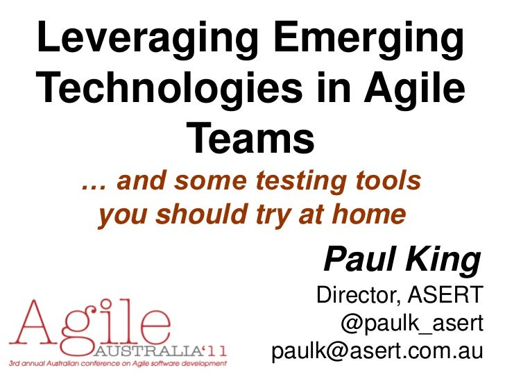 Leveraging EmergingTechnologies in Agile       Teams  … and some testing tools   you should try at home                   ...